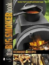 The Big Smoker Book : Techniques and Recipes by Karsten Ted Aschenbrandt and...