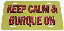 KEEP CALM & BURQUE ON - CHIVE ON License Plate Albuquerque License Plate NM