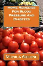 Home Remedies for Blood Pressure and Diabetes by Monica Sidoine (2016,...
