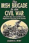 Irish Brigade in the Civil War : The 69th New York and Other Irish Regiments...
