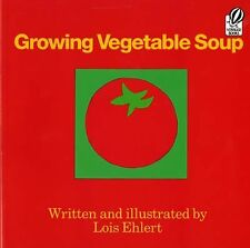 GROWING VEGETABLE SOUP by Lois Ehlert NEW children's book planting gardening