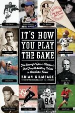 It's How You Play the Game: The Powerful Sports Moments That Taught Lasting Valu