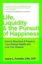 Life, Liquidity and the Pursuit of Happiness : How to Maximize and Preserve...