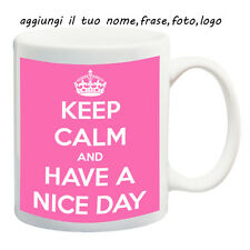 MUG TAZZA KEEP CALM-NICE DAY- PERSONALIZZATA CON NOME FRASE O FOTO - IDEA REGALO