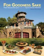 For Goodness Sake : Plant Based Recipes from the Spiral House Kitchen by The Spi