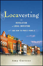 Locavesting: The Revolution in Local Investing and How to Profit from it, Cortes