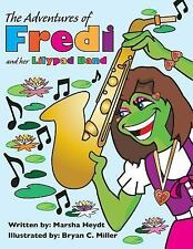 Book 1: The Adventures of Fredi and Her Lily Pad Band by Marsha Heydt (2015,...