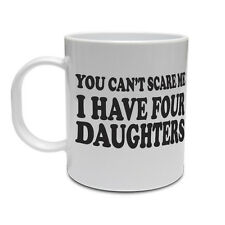 YOU CAN'T SCARE ME I HAVE FOUR DAUGHTERS - Parent / Family Themed Ceramic Mug