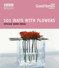 Good Homes 101 Ways with Flowers: Stylish Home Ideas by Julie Savill, Good...