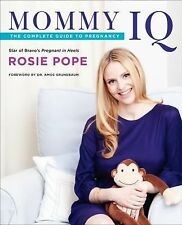 Mommy IQ : The Complete Guide to Pregnancy by Rosie Pope (2012, Paperback)