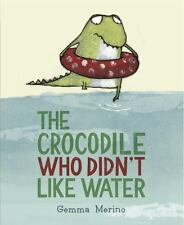 The Crocodile Who Didn't Like Water by Gemma Merino (2014, Picture Book)