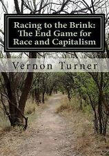 Racing to the Brink : The End Game for Race and Capitalism by Vernon Turner...