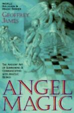 Angel Magic:  The Ancient Art of Summoning and Communicating with Angelic Being