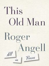 This Old Man : All in Pieces by Roger Angell (2015, Hardcover)