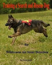 Training a Search and Rescue Dog : For Wilderness Air Scent by Christy Judah...