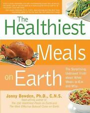 Healthiest Meals on Earth: The Surprising, Unbiased Truth About What Meals to Ea