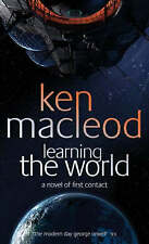 Learning The World: A novel of first contact, MacLeod, Ken, EXCELLENT PB    K1