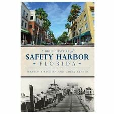 A Brief History of Safety Harbor, Florida by Warren Firschein and Laura...
