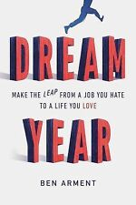 Dream Year : Making the Leap from a Job You Hate to a Life You Love by Ben...