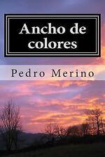 Ancho de Colores : Poesía by Pedro Merino (2013, Paperback)