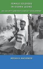 Female Soldiers in Sierra Leone: Sex, Security, and Post-Conflict Development