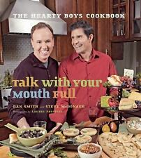 Talk with Your Mouth Full: The Hearty Boys Cookbook by Dan Smith, Steve McDonag