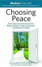 Choosing Peace : New Ways to Communicate to Reduce Stress, Create Connection,...