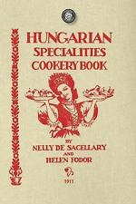 Hungarian Specialties Cookery Book by Helen Fodor and Nelly De Sacellary...