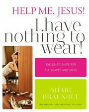 Help Me, Jesus! I Have Nothing to Wear!: The Go-To Guide for All Shapes and Si..