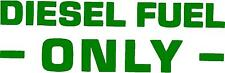 "DIESEL FUEL ONLY  STICKER decal  9"" x  3.5""  in Color KELLY GREEN"