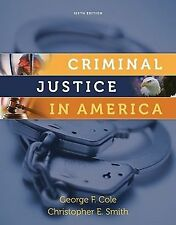 Criminal Justice in America by George F. Cole and Christopher E. Smith 6th ed