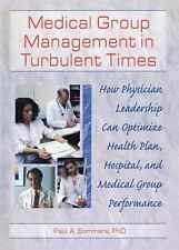 Medical Group Management in Turbulent Times: How Physician Leadership Can Optimi