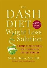 The Dash Diet Weight Loss Solution: 2 Weeks to Drop Pounds, Boost Metabolism, an