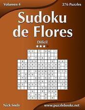 Sudoku de Flores: Sudoku de Flores - Dificil - Volumen 4 - 276 Puzzles by...