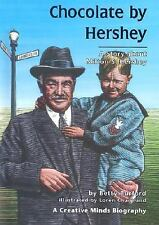 Chocolate by Hershey: A Story about Milton S. Hershey (Creative Minds -ExLibrary