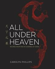 All Under Heaven: Recipes from the 35 Cuisines of China by Carolyn Phillips Hard