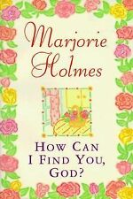 How Can I Find You, God? by Marjorie Holmes 1998 Paperback