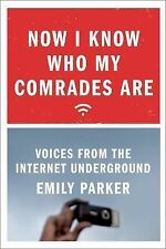 Now I Know Who My Comrades Are: Voices from the Internet Underground by Parker,