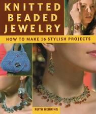 Knitted Beaded Jewelry : How to Make 16 Stylish Projects by Ruth Herring...