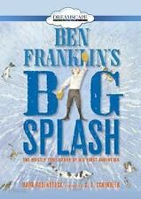 Ben Franklin's Big Splash : The Mostly True Story of His First Invention by...