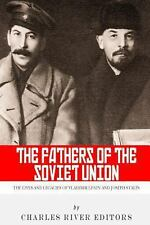 The Fathers of the Soviet Union: the Lives and Legacies of Vladimir Lenin and...
