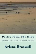 Poetry from the Deep : Poems and Lyrics from the Depths of Soul by Arlene...