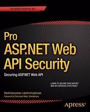 Pro ASP.NET Web API Security : Securing ASP.NET Web API by Badrinarayanan...