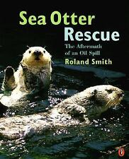 Sea Otter Rescue : The Aftermath of an Oil Spill by Roland Smith (1999,...