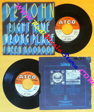 LP 45 7'' DR JOHN Right time wrong place I been hoodood 1973 ATCO no cd mc dvd