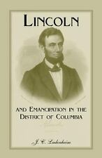 Lincoln and Emancipation in the District of Columbia by J. C. Ladenheim...