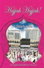 Hajjah Hajjah! : A Sister's Guide to Completing the Hajj and Umrah by...