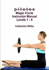 P-I-L-a-T-e-S Magic Circle Instructor Manual Levels 1 - 5 by Catherine Wilks...