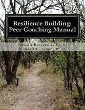 Resilience Building: Peer Coaching Manual : Assisting Others to Acquire and...