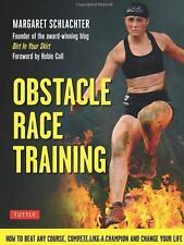 Obstacle Race Training : How to Beat Any Course, Compete Like a Champion and...